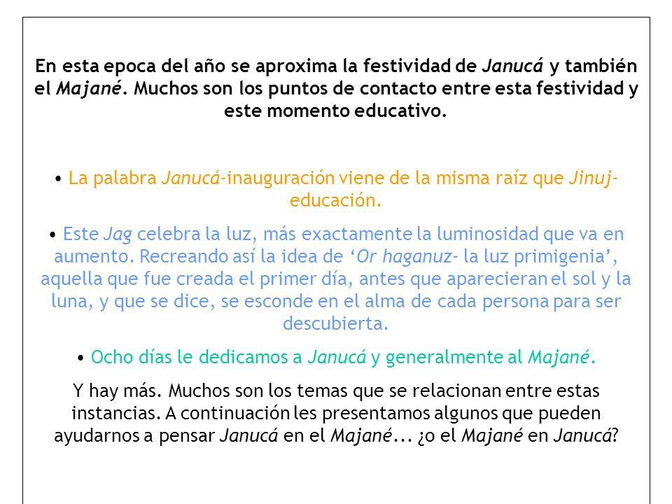En esta epoca del año se aproxima la festividad de Janucá y también el Majané. Muchos son los puntos de contacto entre esta festividad y este momento