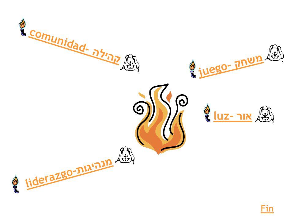 luz- אור liderazgo- מנהיגות juego- משחק comunidad- קהילה Fin