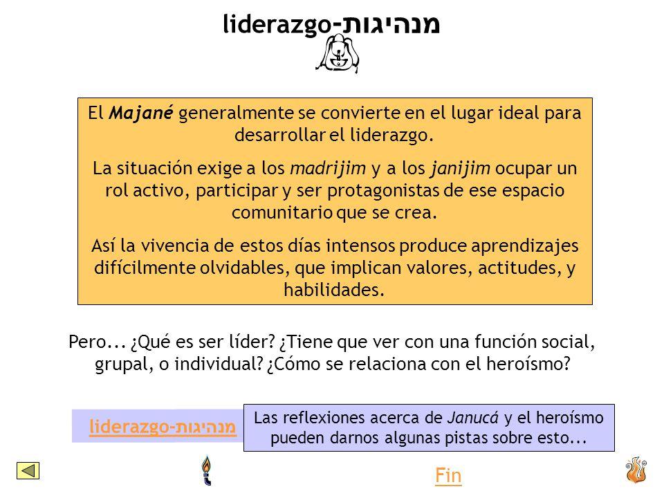 liderazgo - מנהיגות El Majané generalmente se convierte en el lugar ideal para desarrollar el liderazgo. La situación exige a los madrijim y a los jan