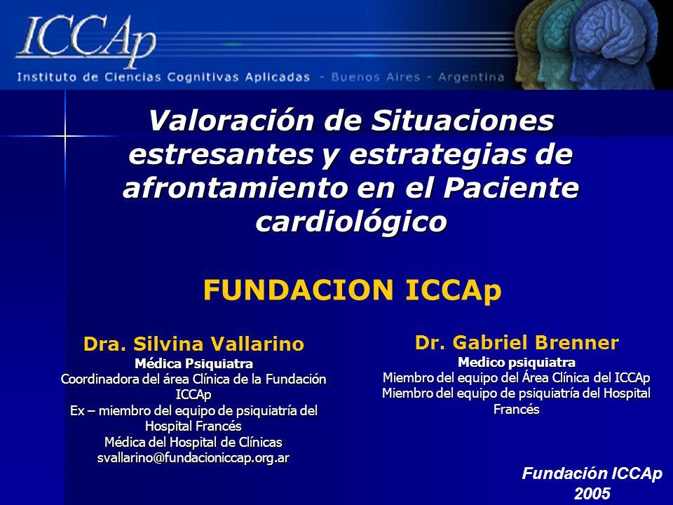 Valoración de Situaciones estresantes y estrategias de afrontamiento en el Paciente cardiológico Dra. Silvina Vallarino Médica Psiquiatra Coordinadora