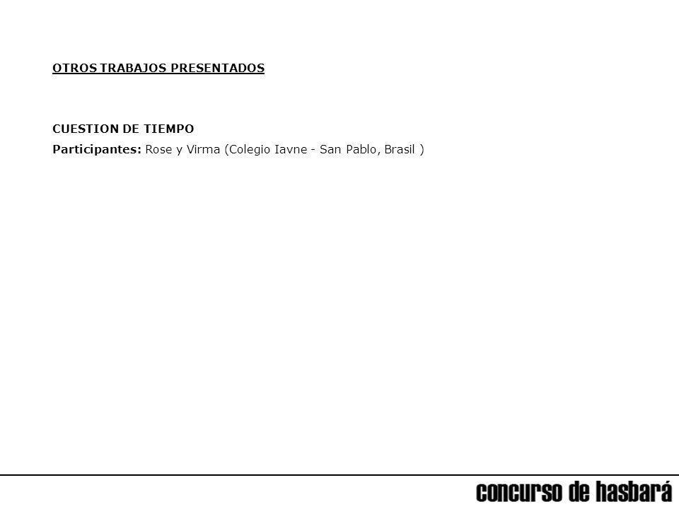 OTROS TRABAJOS PRESENTADOS CUESTION DE TIEMPO Participantes: Rose y Virma (Colegio Iavne - San Pablo, Brasil )