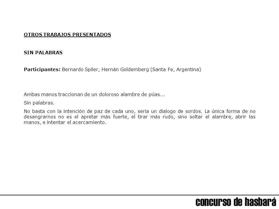 OTROS TRABAJOS PRESENTADOS SIN PALABRAS Participantes: Bernardo Spiler, Hernán Goldemberg (Santa Fe, Argentina) Ambas manos traccionan de un doloroso