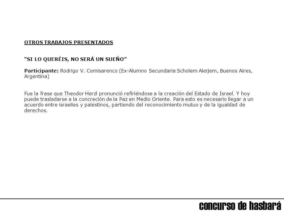 OTROS TRABAJOS PRESENTADOS SI LO QUERÉIS, NO SERÁ UN SUEÑO Participante: Rodrigo V. Comisarenco (Ex-Alumno Secundaria Scholem Aleijem, Buenos Aires, A