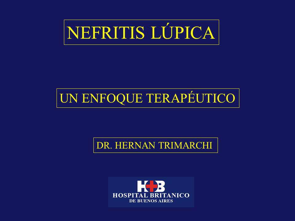 NEFRITIS LÚPICA UN ENFOQUE TERAPÉUTICO DR. HERNAN TRIMARCHI
