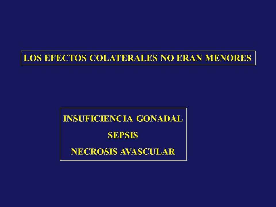 LOS EFECTOS COLATERALES NO ERAN MENORES INSUFICIENCIA GONADAL SEPSIS NECROSIS AVASCULAR