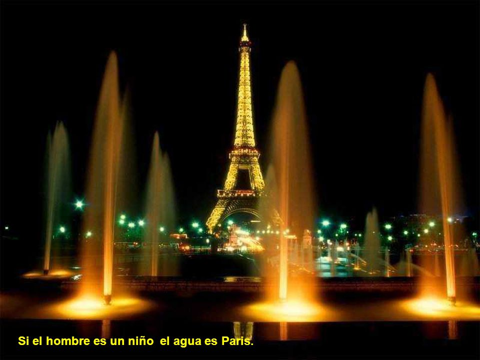 Si el hombre es un niño el agua es Paris.