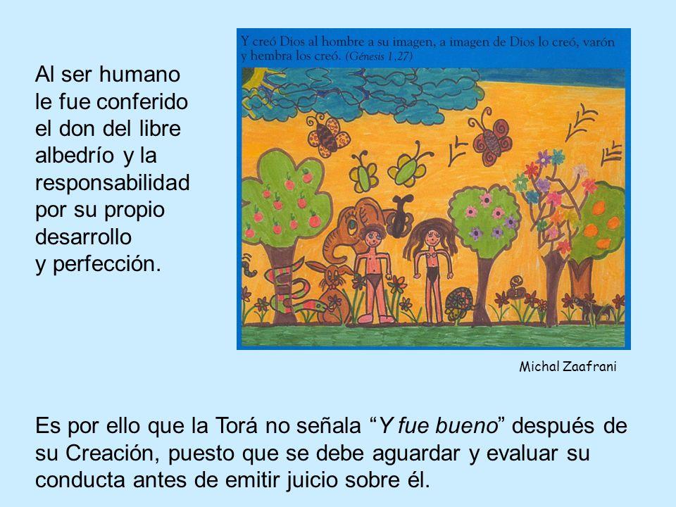 Al ser humano le fue conferido el don del libre albedrío y la responsabilidad por su propio desarrollo y perfección.