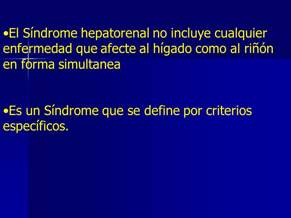 El Síndrome hepatorenal no incluye cualquier enfermedad que afecte al hígado como al riñón en forma simultanea Es un Síndrome que se define por criter