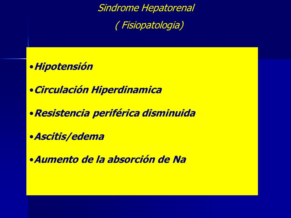 Sindrome Hepatorenal ( Fisiopatologia) Hipotensión Circulación Hiperdinamica Resistencia periférica disminuida Ascitis/edema Aumento de la absorción d