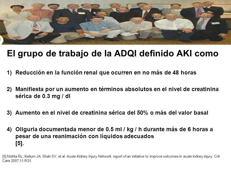 El grupo de trabajo de la ADQI definido AKI como 1)Reducción en la función renal que ocurren en no más de 48 horas 2)Manifiesta por un aumento en térm