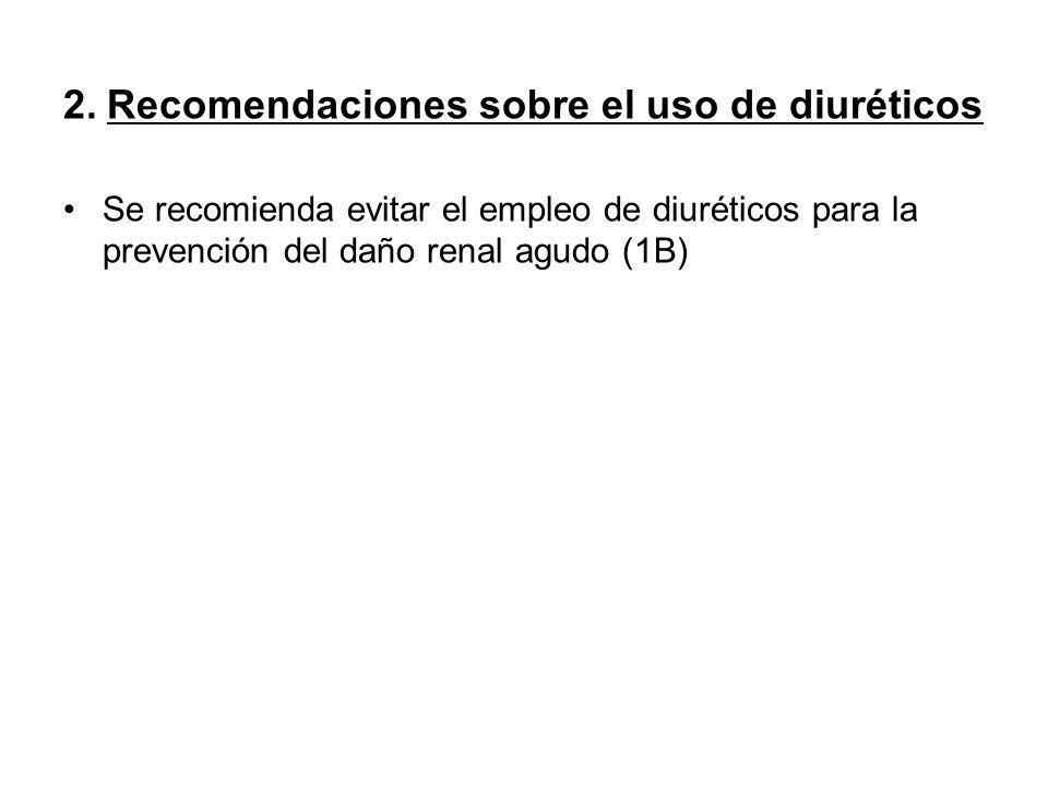 2. Recomendaciones sobre el uso de diuréticos Se recomienda evitar el empleo de diuréticos para la prevención del daño renal agudo (1B)