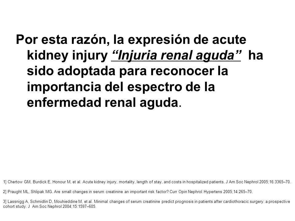 Por esta razón, la expresión de acute kidney injury Injuria renal aguda ha sido adoptada para reconocer la importancia del espectro de la enfermedad r