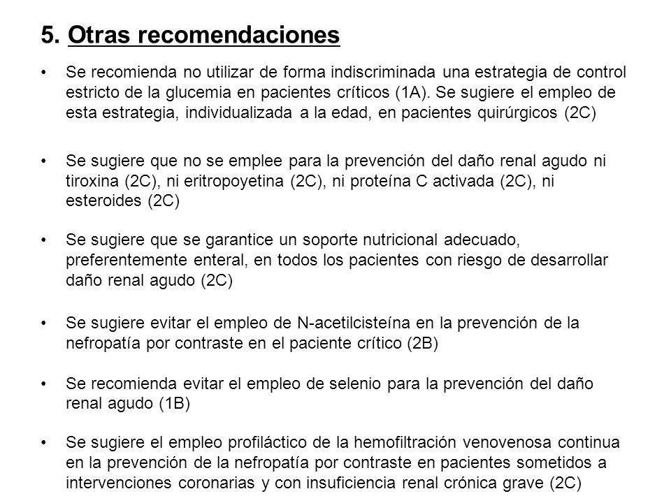 5. Otras recomendaciones Se recomienda no utilizar de forma indiscriminada una estrategia de control estricto de la glucemia en pacientes críticos (1A