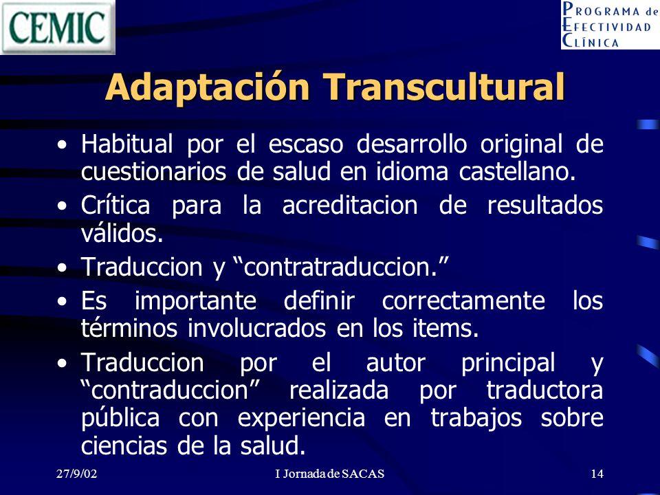 27/9/02I Jornada de SACAS14 Adaptación Transcultural Habitual por el escaso desarrollo original de cuestionarios de salud en idioma castellano. Crític