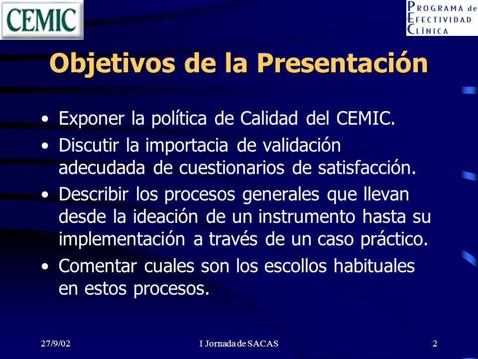 I Jornada de SACAS2 Objetivos de la Presentación Exponer la política de Calidad del CEMIC. Discutir la importacia de validación adecudada de cuestiona