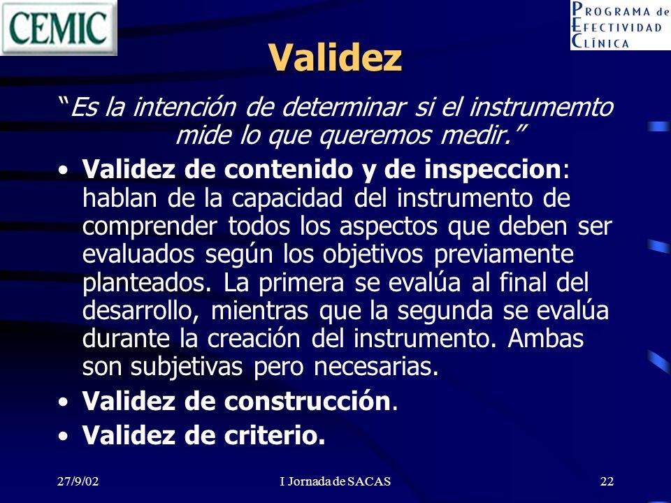 27/9/02I Jornada de SACAS22 Validez Es la intención de determinar si el instrumemto mide lo que queremos medir. Validez de contenido y de inspeccion: