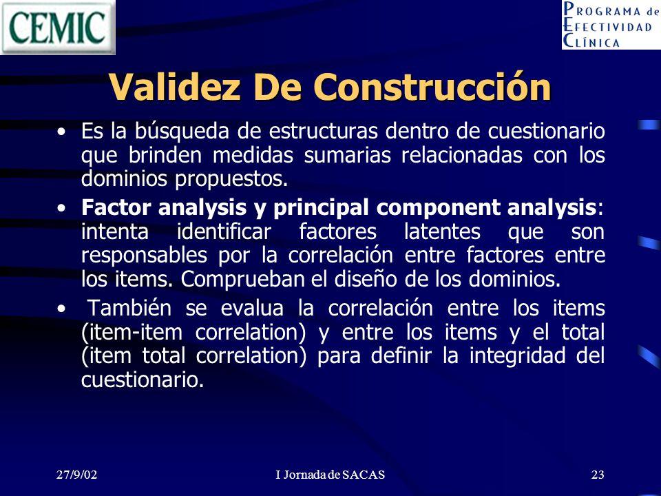 27/9/02I Jornada de SACAS23 Validez De Construcción Es la búsqueda de estructuras dentro de cuestionario que brinden medidas sumarias relacionadas con los dominios propuestos.
