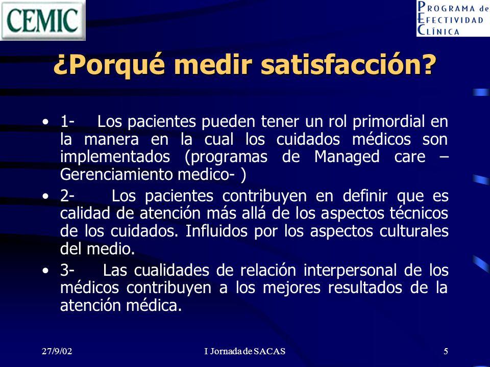 27/9/02I Jornada de SACAS5 ¿Porqué medir satisfacción? 1- Los pacientes pueden tener un rol primordial en la manera en la cual los cuidados médicos so