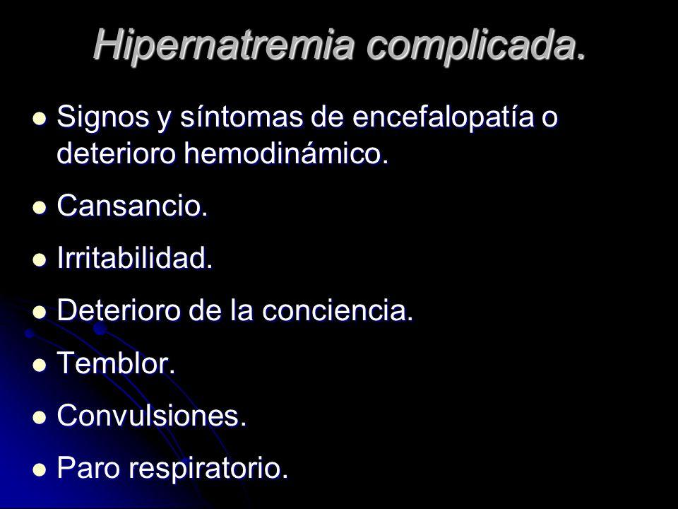 Hipernatremia complicada. Signos y síntomas de encefalopatía o deterioro hemodinámico. Signos y síntomas de encefalopatía o deterioro hemodinámico. Ca