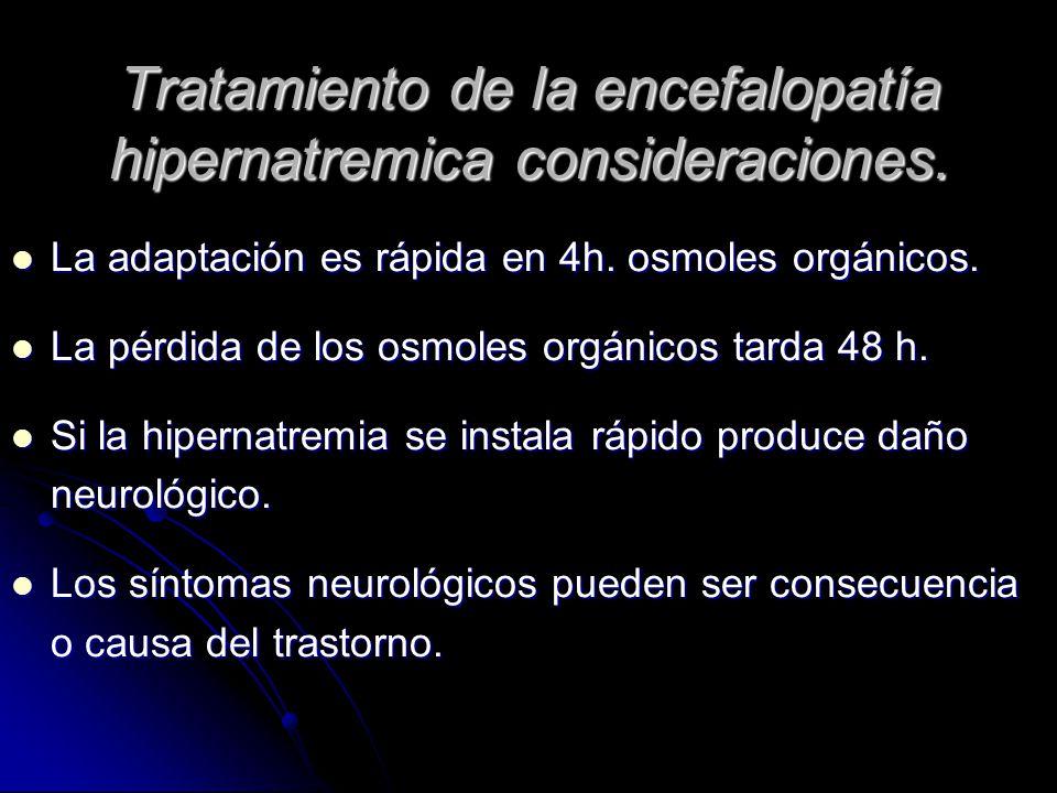 Tratamiento de la encefalopatía hipernatremica consideraciones. La adaptación es rápida en 4h. osmoles orgánicos. La adaptación es rápida en 4h. osmol