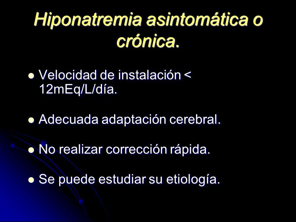 Hiponatremia asintomática o crónica. Velocidad de instalación < 12mEq/L/día. Velocidad de instalación < 12mEq/L/día. Adecuada adaptación cerebral. Ade