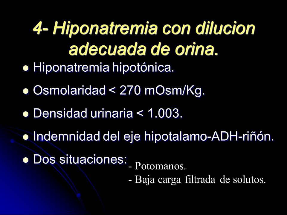 4- Hiponatremia con dilucion adecuada de orina. Hiponatremia hipotónica. Hiponatremia hipotónica. Osmolaridad < 270 mOsm/Kg. Osmolaridad < 270 mOsm/Kg