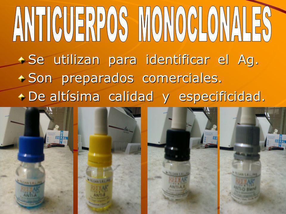 Se utilizan para identificar el Ag. Son preparados comerciales. De altísima calidad y especificidad.