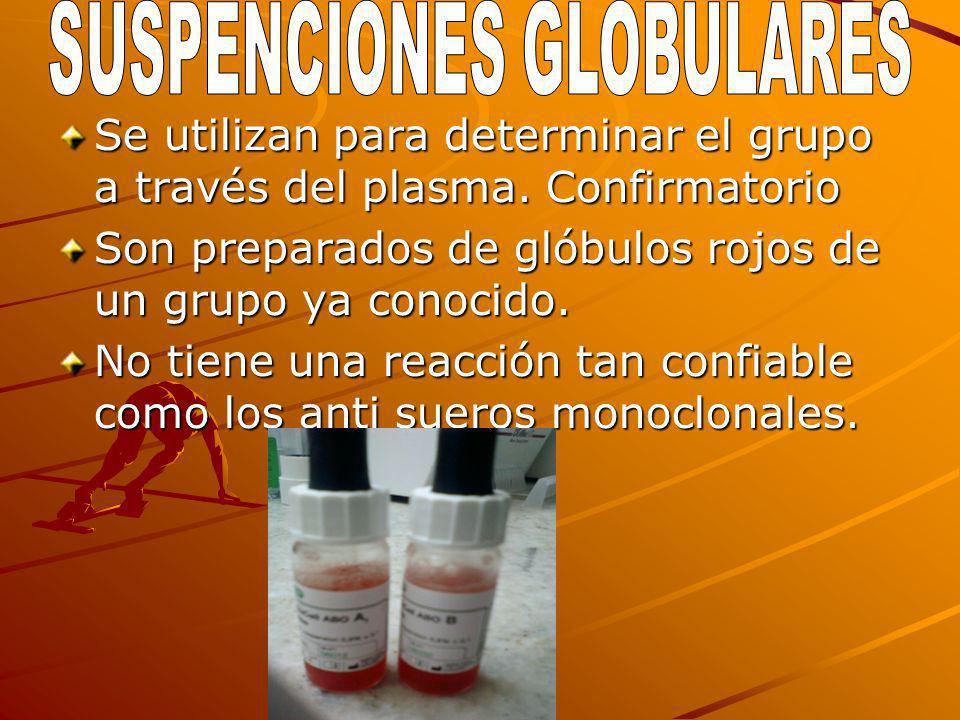 Se utilizan para determinar el grupo a través del plasma. Confirmatorio Son preparados de glóbulos rojos de un grupo ya conocido. No tiene una reacció