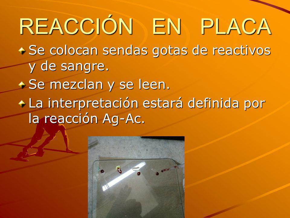 REACCIÓN EN PLACA Se colocan sendas gotas de reactivos y de sangre. Se mezclan y se leen. La interpretación estará definida por la reacción Ag-Ac.
