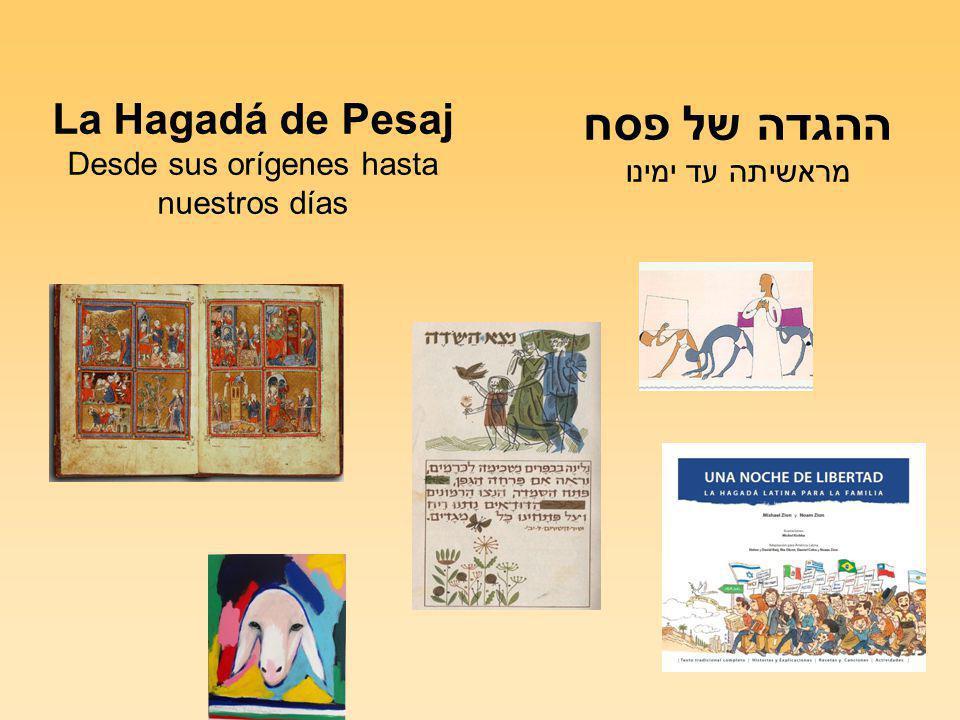La Hagadá de Pesaj Desde sus orígenes hasta nuestros días ההגדה של פסח מראשיתה עד ימינו