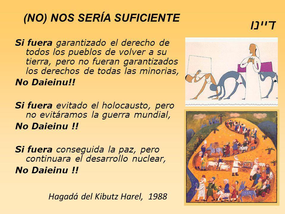 Hagadá del Kibutz Harel, 1988 Si fuera garantizado el derecho de todos los pueblos de volver a su tierra, pero no fueran garantizados los derechos de todas las minorias, No Daieinu!.