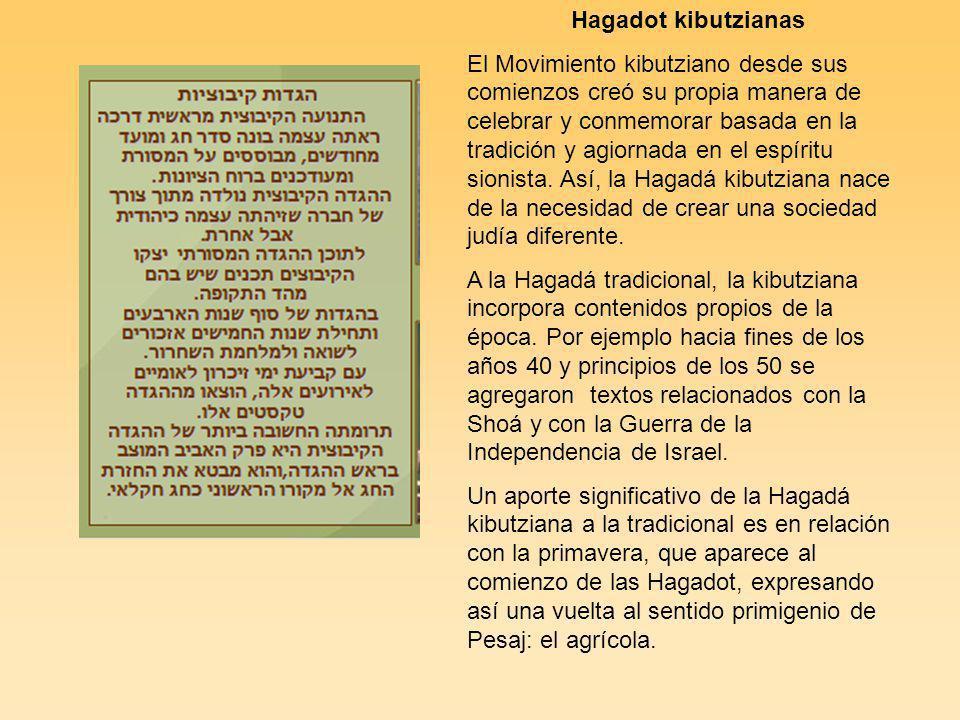 Hagadot kibutzianas El Movimiento kibutziano desde sus comienzos creó su propia manera de celebrar y conmemorar basada en la tradición y agiornada en el espíritu sionista.