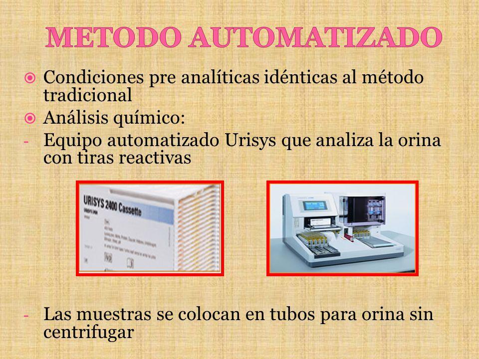 Condiciones pre analíticas idénticas al método tradicional Análisis químico: - Equipo automatizado Urisys que analiza la orina con tiras reactivas - L