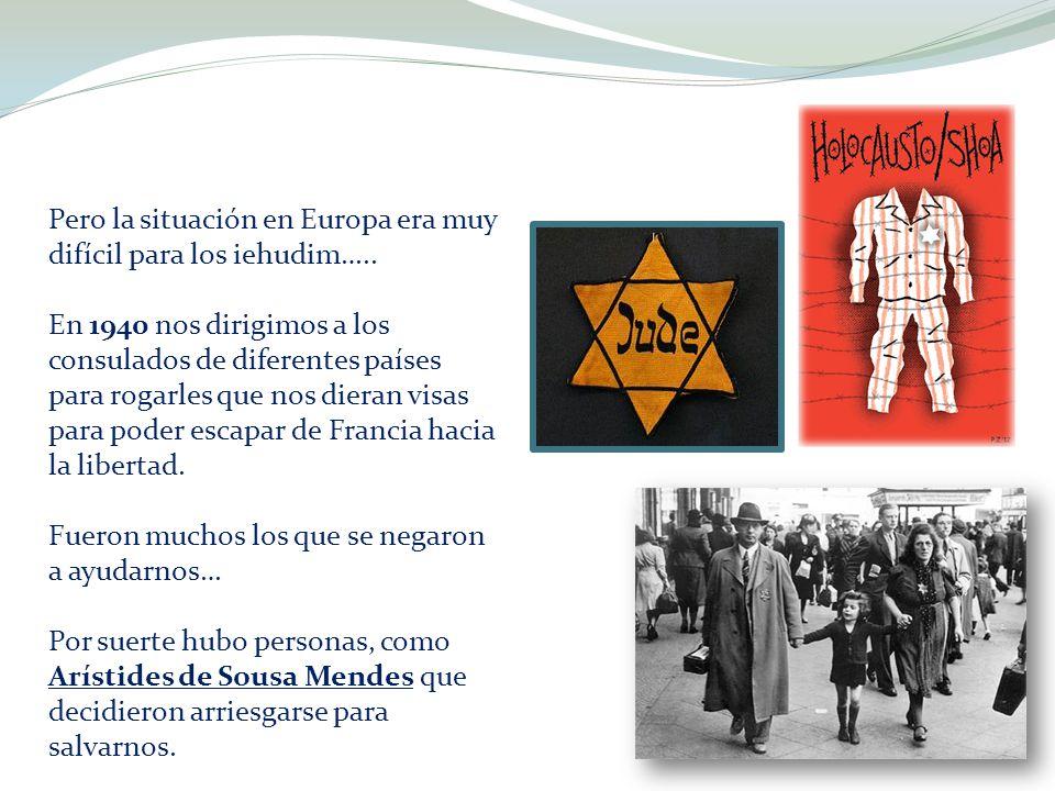 Pero la situación en Europa era muy difícil para los iehudim….. En 1940 nos dirigimos a los consulados de diferentes países para rogarles que nos dier