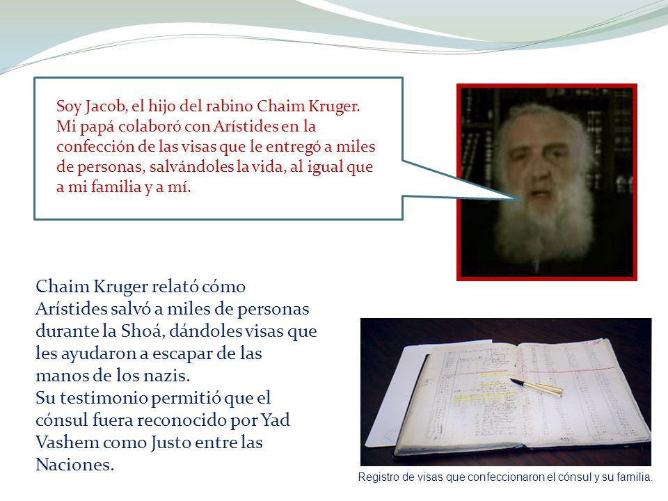 Soy Jacob, el hijo del rabino Chaim Kruger. Mi papá colaboró con Arístides en la confección de las visas que le entregó a miles de personas, salvándol