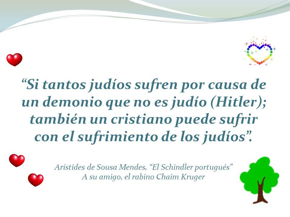 Si tantos judíos sufren por causa de un demonio que no es judío (Hitler); también un cristiano puede sufrir con el sufrimiento de los judíos. Arístide