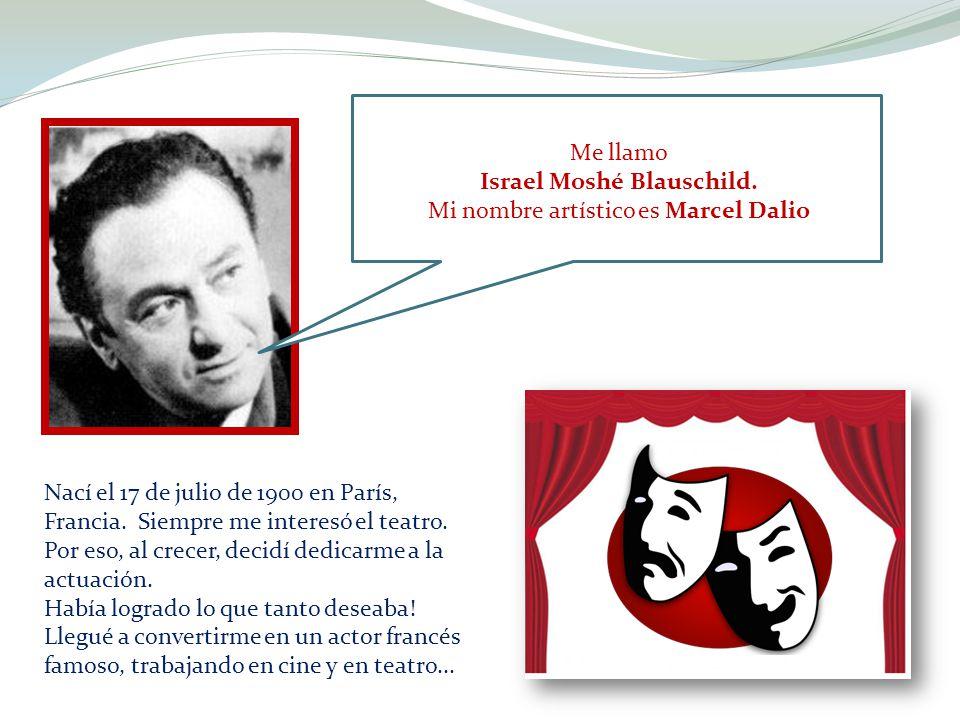 Me llamo Israel Moshé Blauschild. Mi nombre artístico es Marcel Dalio Nací el 17 de julio de 1900 en París, Francia. Siempre me interesó el teatro. Po