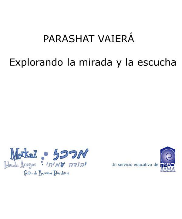 PARASHAT VAIERÁ Explorando la mirada y la escucha