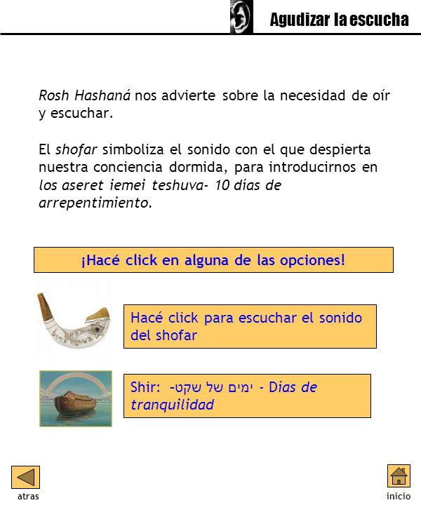 Rosh Hashaná nos advierte sobre la necesidad de oír y escuchar. El shofar simboliza el sonido con el que despierta nuestra conciencia dormida, para in