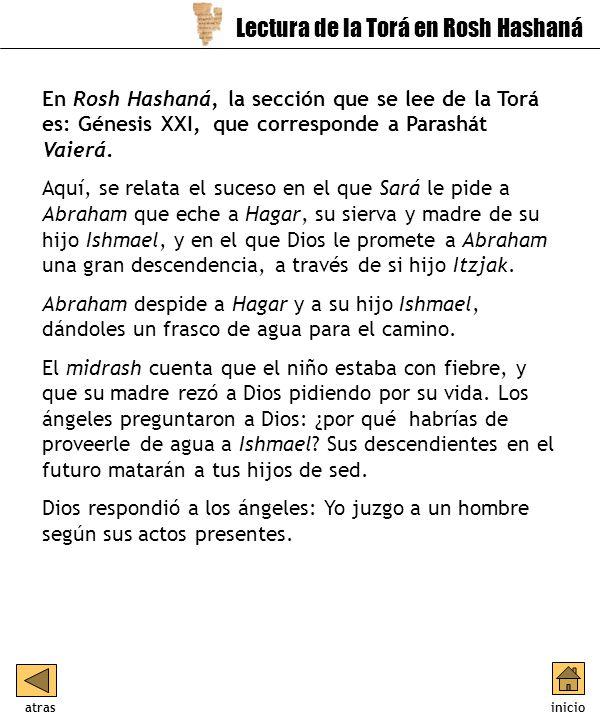 En Rosh Hashaná, la sección que se lee de la Torá es: Génesis XXI, que corresponde a Parashát Vaierá.