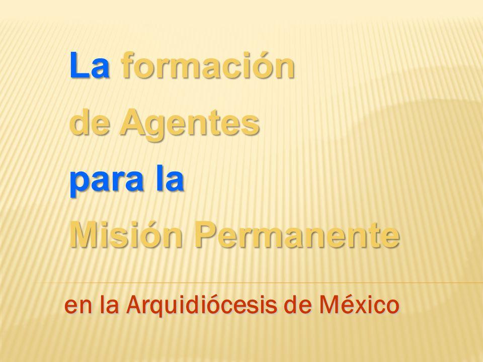 en la Arquidiócesis de México La formación de Agentes para la Misión Permanente