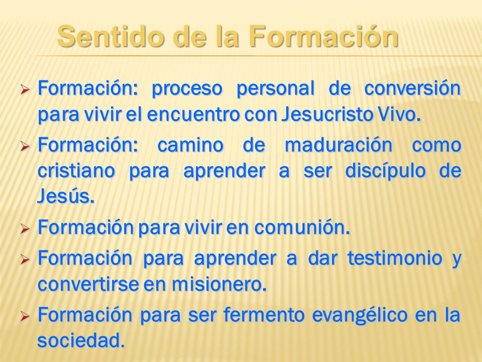 Formación: proceso personal de conversión para vivir el encuentro con Jesucristo Vivo. Formación: proceso personal de conversión para vivir el encuent