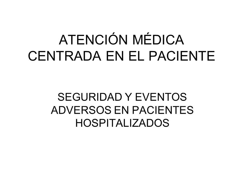 ATENCIÓN MÉDICA CENTRADA EN EL PACIENTE SEGURIDAD Y EVENTOS ADVERSOS EN PACIENTES HOSPITALIZADOS