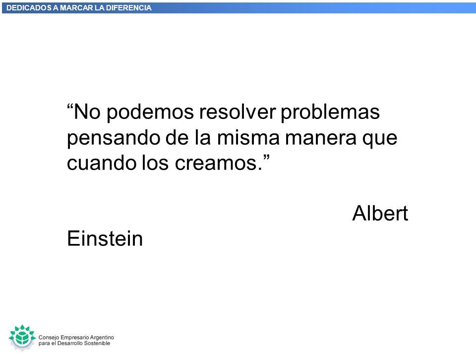 DEDICADOS A MARCAR LA DIFERENCIA No podemos resolver problemas pensando de la misma manera que cuando los creamos. Albert Einstein
