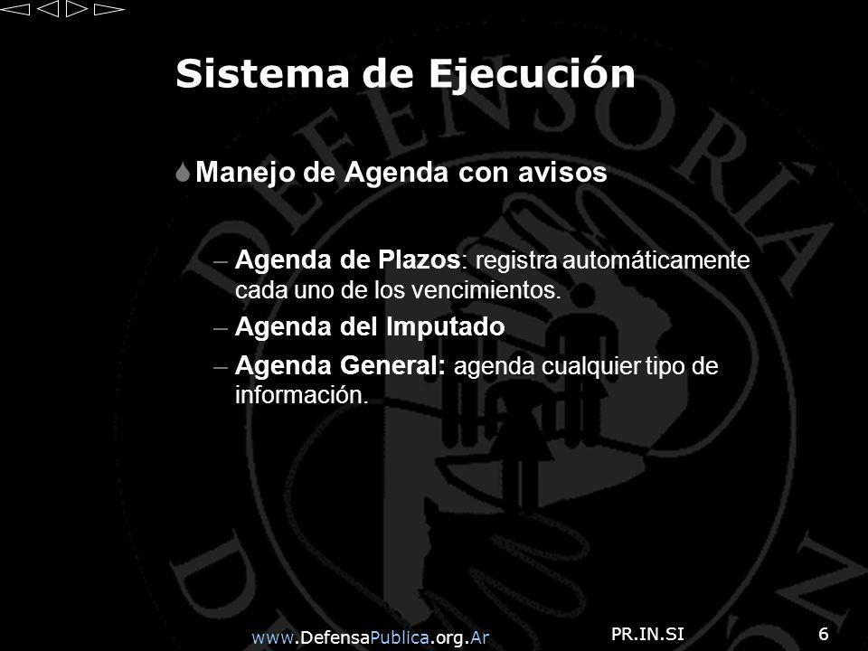 www.DefensaPublica.org.Ar PR.IN.SI6 Sistema de Ejecución Manejo de Agenda con avisos –Agenda de Plazos : registra automáticamente cada uno de los vencimientos.
