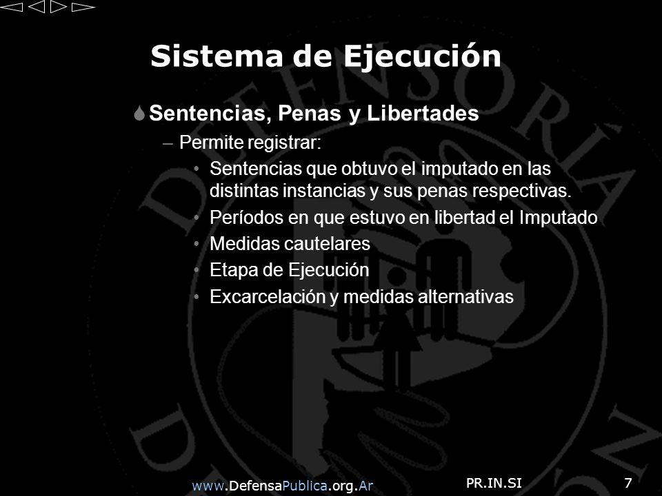 www.DefensaPublica.org.Ar PR.IN.SI7 Sistema de Ejecución Sentencias, Penas y Libertades –Permite registrar: Sentencias que obtuvo el imputado en las distintas instancias y sus penas respectivas.