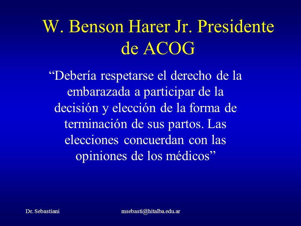 Dr. Sebastianimsebasti@hitalba.edu.ar W. Benson Harer Jr. Presidente de ACOG Debería respetarse el derecho de la embarazada a participar de la decisió