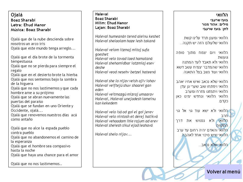 Ojalá Boaz Sharabi Letra: Ehud Manor Música: Boaz Sharabi Ojalá que de la nube descienda sobre nosotros un arco iris Ojalá que este mundo tenga arregl