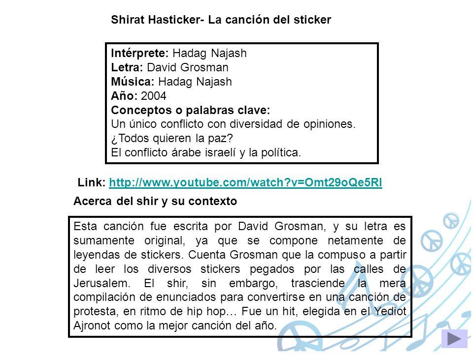 Shirat Hasticker- La canción del sticker Intérprete: Hadag Najash Letra: David Grosman Música: Hadag Najash Año: 2004 Conceptos o palabras clave: Un ú