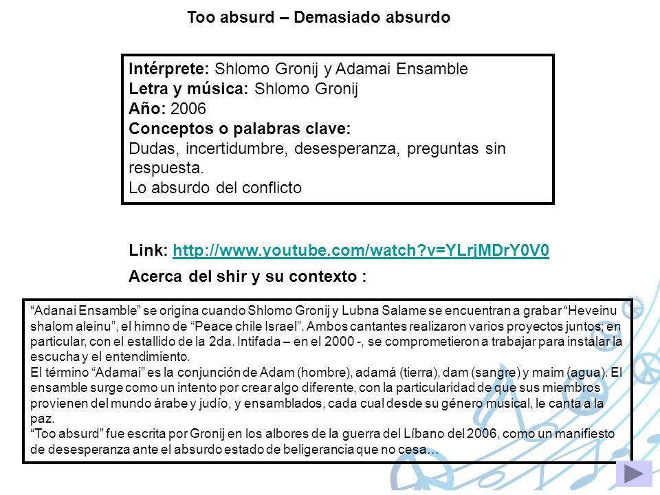 Too absurd – Demasiado absurdo Intérprete: Shlomo Gronij y Adamai Ensamble Letra y música: Shlomo Gronij Año: 2006 Conceptos o palabras clave: Dudas,